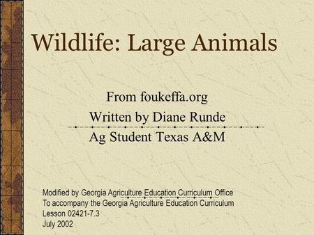 Wildlife: Large Animals From foukeffa.org Written by Diane Runde Ag Student Texas A&M Modified by Georgia Agriculture Education Curriculum Office To accompany.