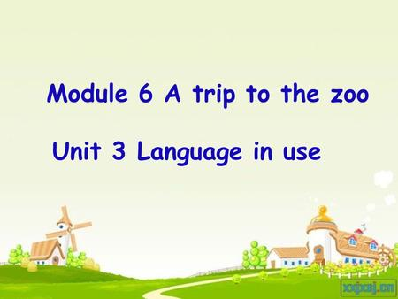Module 6 A trip to the zoo Unit 3 Language in use.