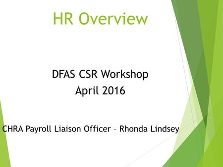 HR Overview DFAS CSR Workshop April 2016 CHRA Payroll Liaison Officer – Rhonda Lindsey.