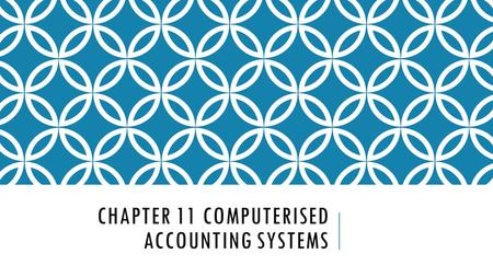 CHAPTER 11 COMPUTERISED ACCOUNTING SYSTEMS. OBJECTIVE TEST 1.What assets make up the cash and cash equivalents line item on the SFP? 2.What statement.