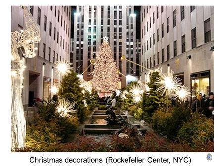 Christmas decorations (Rockefeller Center, NYC). Gingerbread houses and gingerbread men (spice cookies) are traditional in Australia, USA, and Canada.