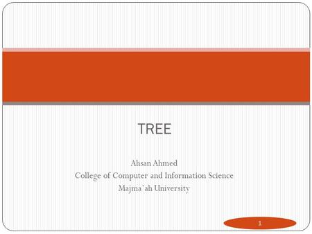 TREE Ahsan Ahmed College of Computer and Information Science Majma'ah University 1.