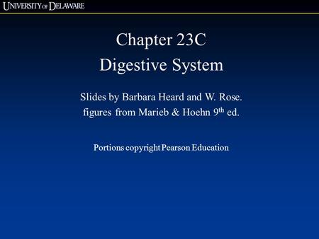 Chapter 23C Digestive System Slides by Barbara Heard and W. Rose. figures from Marieb & Hoehn 9 th ed. Portions copyright Pearson Education.