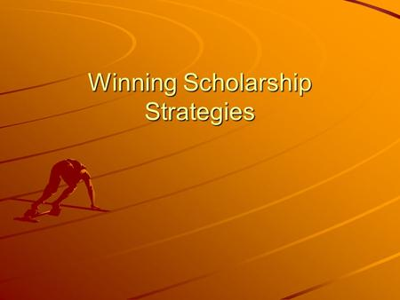 Winning Scholarship Strategies. Scholarship Myths You can't get scholarships because of stiff competition Scholarships require a glamorous talent Scholarships.