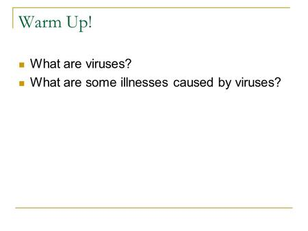 Warm Up! What are viruses? What are some illnesses caused by viruses?