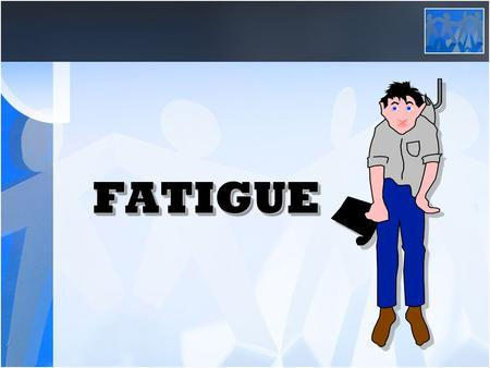 FATIGUEFATIGUE. What is Fatigue Fatigue can be defines as extreme tiredness resulting from mental or physical illness. Fatigue also is the bodies reaction.