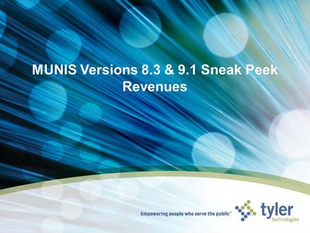 MUNIS Versions 8.3 & 9.1 Sneak Peek Revenues. © 2010 Tyler Technologies, Inc. Major Enhancements Document Finding the Major Enhancements Document and.