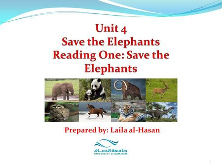 1 Prepared by: Laila al-Hasan. 1. Reading for Main Ideas 2. Reading for Details 3. Reacting to the Reading Unit 4: Save the Elephants Reading 1: Save.