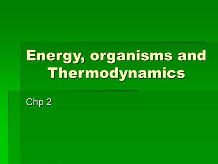 Energy, organisms and Thermodynamics Chp 2. 1) Energy   All living organisms require energy for every life process.