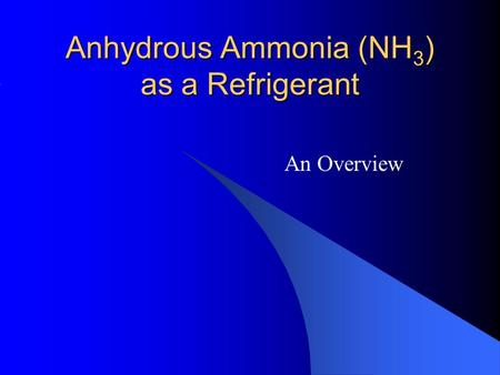 Anhydrous Ammonia (NH 3 ) as a Refrigerant An Overview.