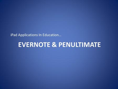 EVERNOTE & PENULTIMATE iPad Applications In Education…