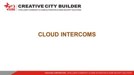 CLOUD INTERCOMS. Zhuhai Taichuan Cloud Technology Co., Ltd is a leading enterprise of high technology community and home automation products manufacturer.