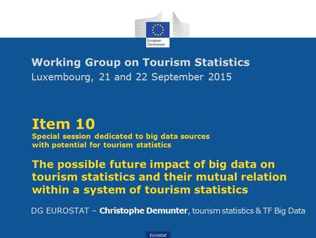Eurostat Item 10 Special session dedicated to big data sources with potential for tourism statistics The possible future impact of big data on tourism.
