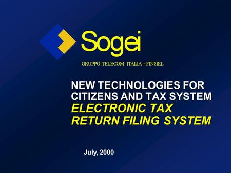 NEW TECHNOLOGIES FOR CITIZENS AND TAX SYSTEM ELECTRONIC TAX RETURN FILING SYSTEM July, 2000 GRUPPO TELECOM ITALIA - FINSIEL.