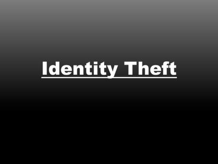 Identity Theft. What Is Identity Theft? – Acquiring someone's identifying information and impersonating them for gain.