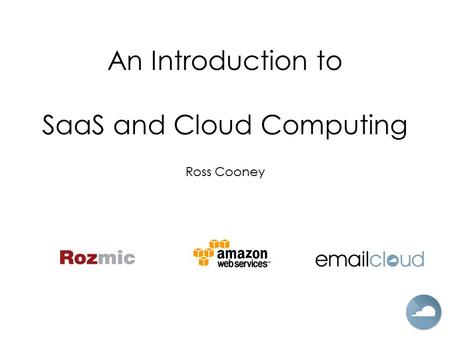An Introduction to SaaS and Cloud Computing Ross Cooney.