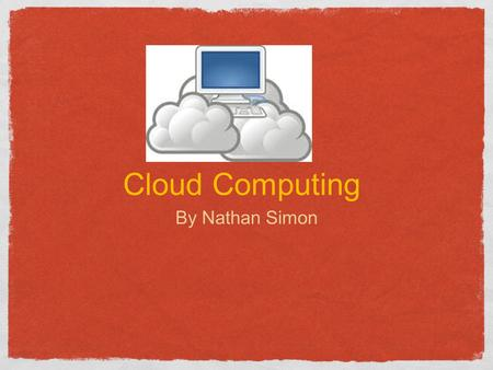 Cloud Computing By Nathan Simon. Overview What is cloud computing? How is cloud Computing used? How does cloud computing work? How much does cloud computing.