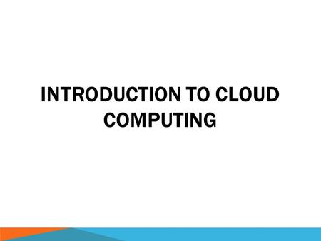 INTRODUCTION TO CLOUD COMPUTING. CLOUD  The expression cloud is commonly used in science to describe a large agglomeration of objects that visually appear.