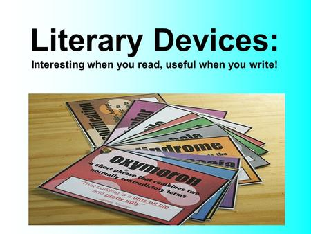 Literary Devices: Interesting when you read, useful when you write!