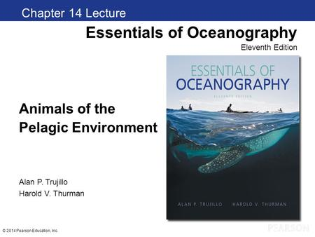 © 2014 Pearson Education, Inc. Animals of the Pelagic Environment Chapter 1 Clickers Essentials of Oceanography Eleventh Edition Alan P. Trujillo Harold.