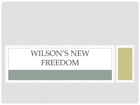 WILSON'S NEW FREEDOM. ELECTION OF 1912 From left Debs – socialist (6% of popular vote) Taft – Republican (23.2% of popular vote) Roosevelt – Bull Moose.