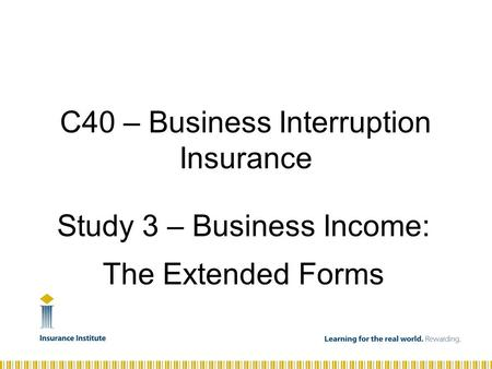 Study 3 – Business Income: The Extended Forms C40 – Business Interruption Insurance.