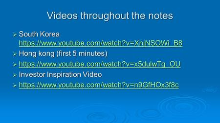 Videos throughout the notes  South Korea https://www.youtube.com/watch?v=XnjNSOWi_B8 https://www.youtube.com/watch?v=XnjNSOWi_B8  Hong kong (first 5.