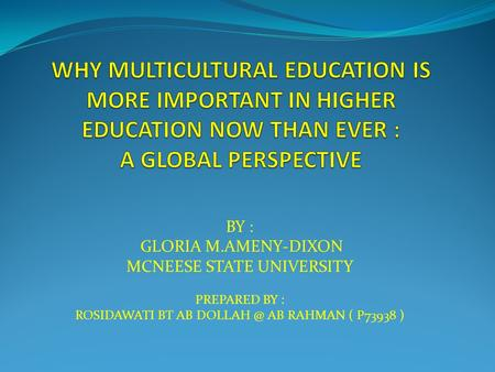BY : GLORIA M.AMENY-DIXON MCNEESE STATE UNIVERSITY PREPARED BY : ROSIDAWATI BT AB AB RAHMAN ( P73938 )
