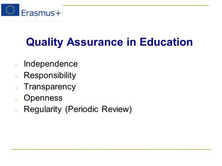 Quality Assurance in Education - Independence - Responsibility - Transparency - Openness - Regularity (Periodic Review)
