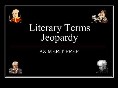 Literary Terms Jeopardy AZ MERIT PREP Directions for online viewing: Use the Internet Explorer Browser, not Netscape. When viewing in Internet Explorer,