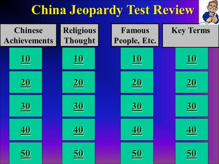 10 Chinese Achievements Famous People, Etc. Religious Thought Key Terms China Jeopardy Test Review China Jeopardy Test Review 10 20 30 40 50 40 30 20 10.