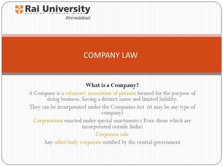 What is a Company? A Company is a voluntary association of persons formed for the purpose of doing business, having a distinct name and limited liability.