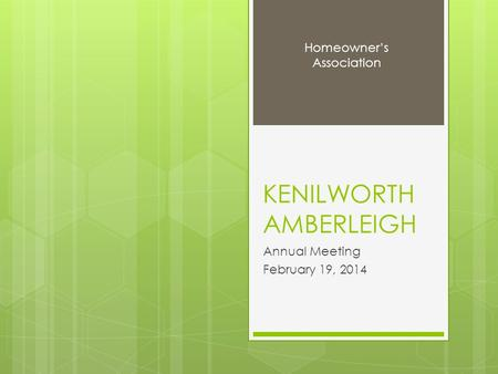KENILWORTH AMBERLEIGH Annual Meeting February 19, 2014 Homeowner's Association.