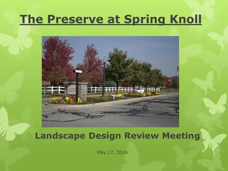 The Preserve at Spring Knoll Landscape Design Review Meeting May 17, 2016.