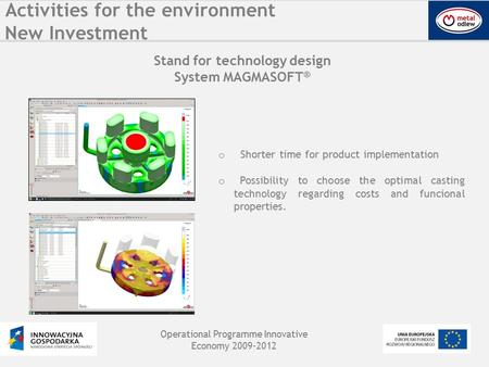 Activities for the environment New Investment Stand for technology design System MAGMASOFT ® o Shorter time for product implementation o Possibility to.