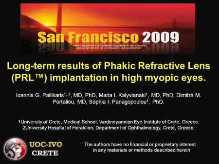 Long-term results of Phakic Refractive Lens (PRL™) implantation in high myopic eyes. Ioannis G. Pallikaris 1, 2, MD, PhD, Maria I. Kalyvianaki 1, MD, PhD,
