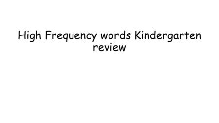 High Frequency words Kindergarten review. red yellow.