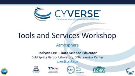 Transforming Science Through Data-driven Discovery Tools and Services Workshop Atmosphere Joslynn Lee – Data Science Educator Cold Spring Harbor Laboratory,