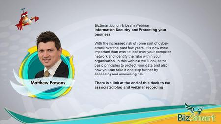 BizSmart Lunch & Learn Webinar Information Security and Protecting your business With the increased risk of some sort of cyber- attack over the past few.