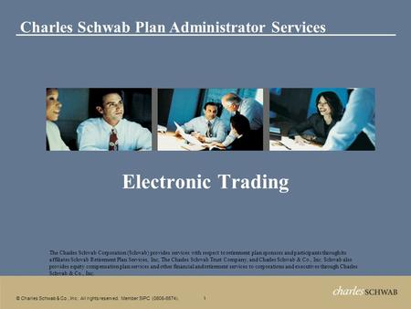 1 © Charles Schwab & Co., Inc. All rights reserved. Member SIPC (0606-6574). Electronic Trading The Charles Schwab Corporation (Schwab) provides services.