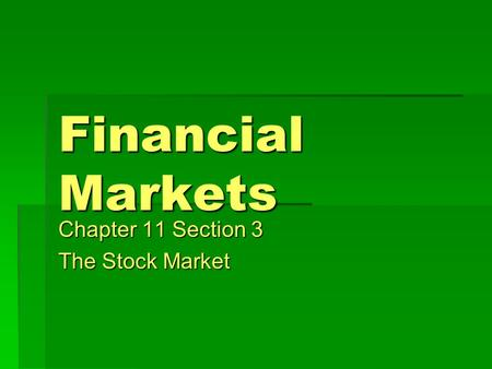 Financial Markets Chapter 11 Section 3 The Stock Market.