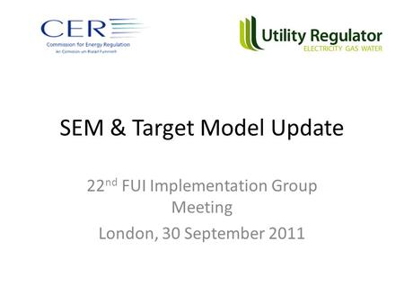 SEM & Target Model Update 22 nd FUI Implementation Group Meeting London, 30 September 2011.