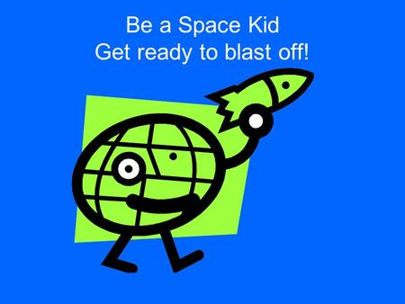 Be a Space Kid Get ready to blast off!. Have you ever seen this in the night sky? What is this space object?