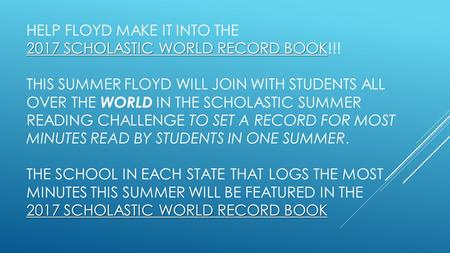 2017 SCHOLASTIC WORLD RECORD BOOK 2017 SCHOLASTIC WORLD RECORD BOOK HELP FLOYD MAKE IT INTO THE 2017 SCHOLASTIC WORLD RECORD BOOK!!! THIS SUMMER FLOYD.