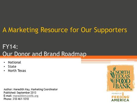 A Marketing Resource for Our Supporters FY14: Our Donor and Brand Roadmap National State North Texas Author: Meredith May, Marketing Coordinator Published: