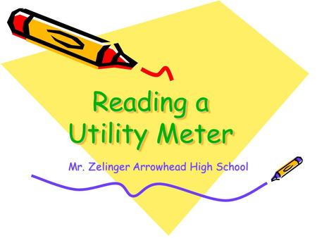 Reading a Utility Meter Mr. Zelinger Arrowhead High School.