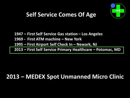 1947 – First Self Service Gas station – Los Angeles 1969 - First ATM machine – New York 1995 – First Airport Self Check In – Newark, NJ 2013 – First Self.