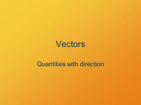 Vectors Quantities with direction. Vectors and Scalars Vector: quantity needing a direction to fully specify (direction + magnitude) Scalar: directionless.