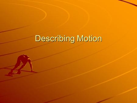 Describing Motion. Picturing Motion Motion Diagrams –A series of images of a moving object.