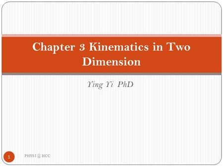Ying Yi PhD Chapter 3 Kinematics in Two Dimension 1 PHYS HCC.